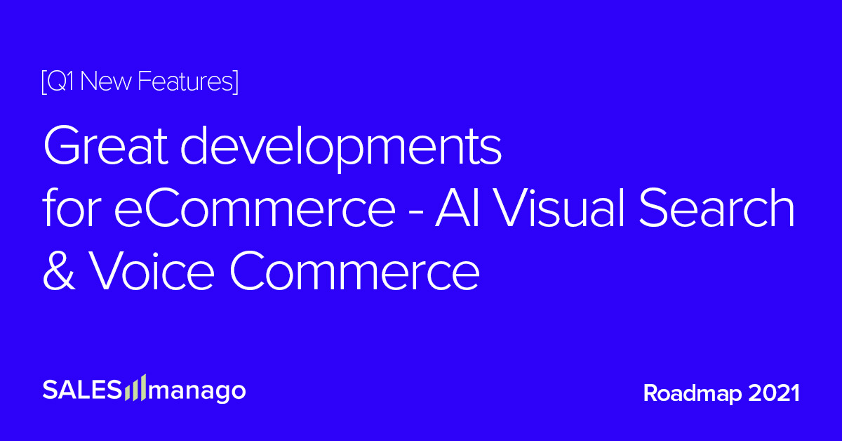 Q1 2021 Roadmap Summary: Great developments for eCommerce with AI Visual Search and Voice Commerce